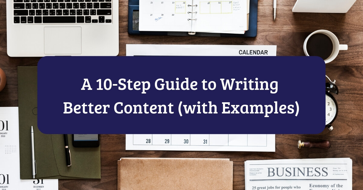 A 10-Step Guide to Writing Better Content (with Examples)