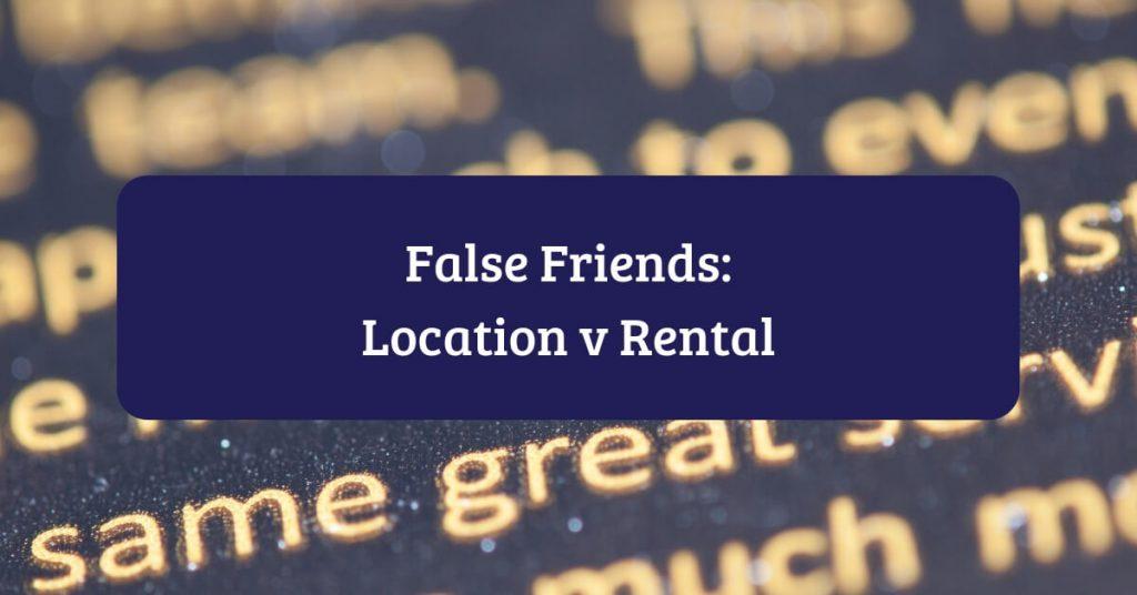 False Friends Location versus Rental