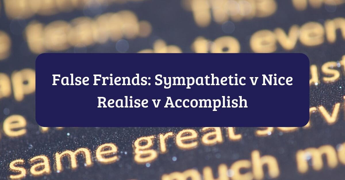 False Friends Sympathetic versus Realise